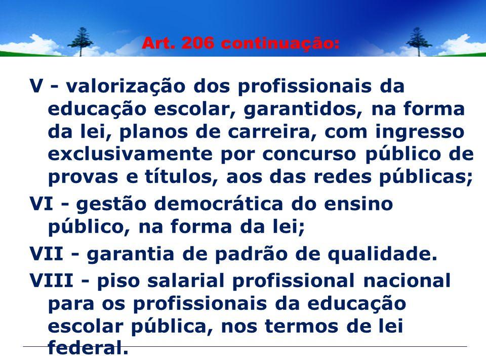 Art. 206 continuação: V - valorização dos profissionais da educação escolar, garantidos, na forma da lei, planos de carreira, com ingresso exclusivame