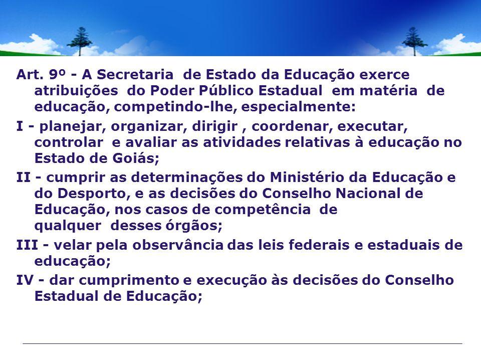 Art. 9º - A Secretaria de Estado da Educação exerce atribuições do Poder Público Estadual em matéria de educação, competindo-lhe, especialmente: I - p
