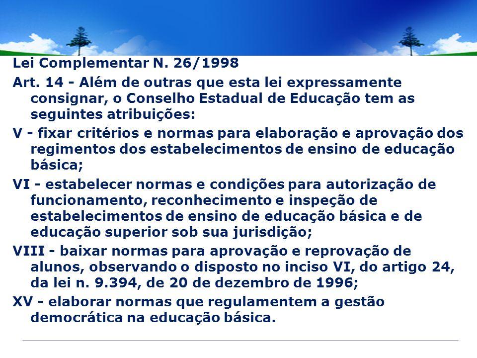 Lei Complementar N. 26/1998 Art. 14 - Além de outras que esta lei expressamente consignar, o Conselho Estadual de Educação tem as seguintes atribuiçõe