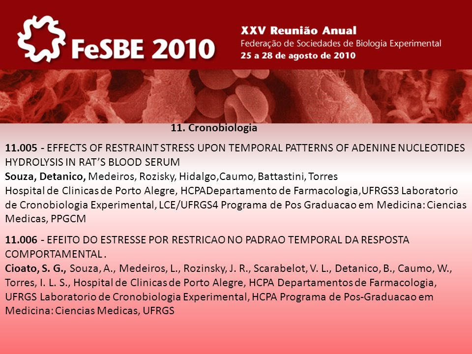 11. Cronobiologia 11.005 - EFFECTS OF RESTRAINT STRESS UPON TEMPORAL PATTERNS OF ADENINE NUCLEOTIDES HYDROLYSIS IN RATS BLOOD SERUM Souza, Detanico, M