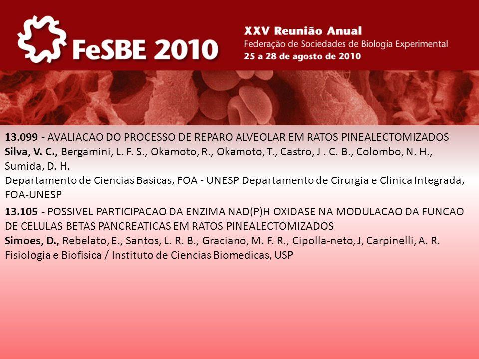 13.099 - AVALIACAO DO PROCESSO DE REPARO ALVEOLAR EM RATOS PINEALECTOMIZADOS Silva, V. C., Bergamini, L. F. S., Okamoto, R., Okamoto, T., Castro, J. C