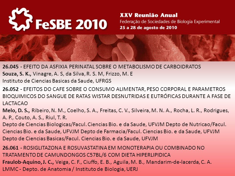 26.045 - EFEITO DA ASFIXIA PERINATAL SOBRE O METABOLISMO DE CARBOIDRATOS Souza, S. K., Vinagre, A. S, da Silva, R. S. M, Frizzo, M. E Instituto de Cie