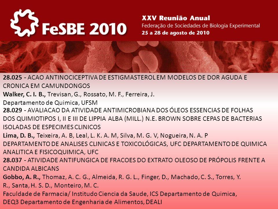 28.025 - ACAO ANTINOCICEPTIVA DE ESTIGMASTEROL EM MODELOS DE DOR AGUDA E CRONICA EM CAMUNDONGOS Walker, C. I. B., Trevisan, G., Rossato, M. F., Ferrei