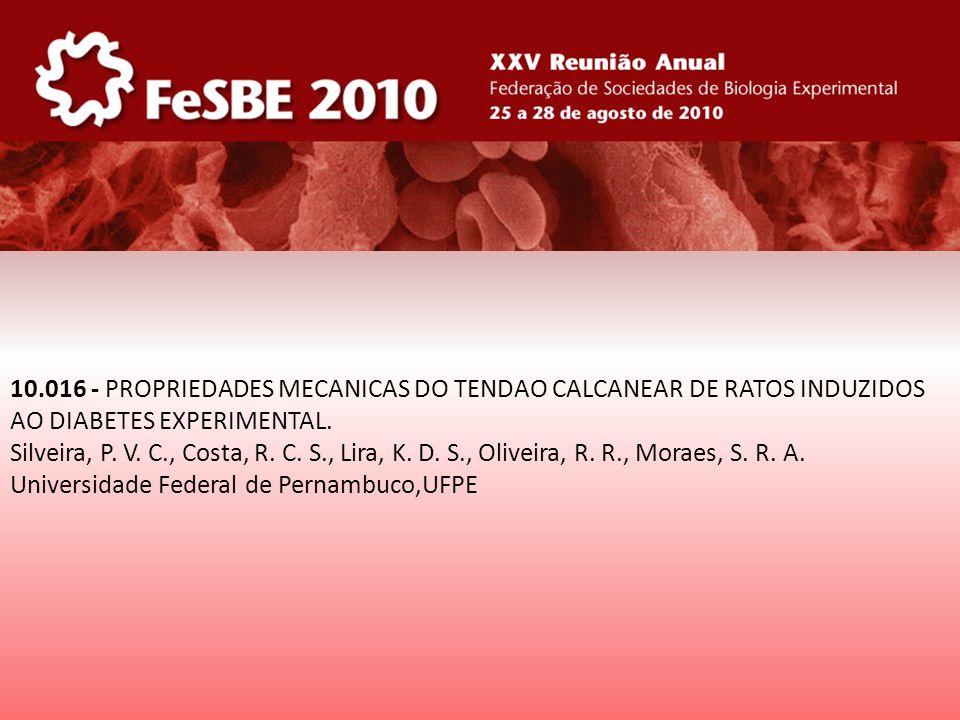 10.016 - PROPRIEDADES MECANICAS DO TENDAO CALCANEAR DE RATOS INDUZIDOS AO DIABETES EXPERIMENTAL. Silveira, P. V. C., Costa, R. C. S., Lira, K. D. S.,