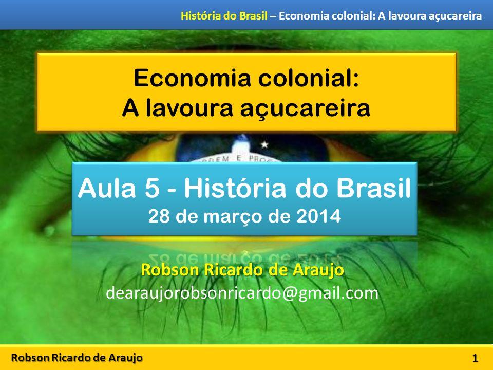 Robson Ricardo de Araujo História do Brasil – Economia colonial: A lavoura açucareira Economia colonial: A lavoura açucareira 1 Robson Ricardo de Arau