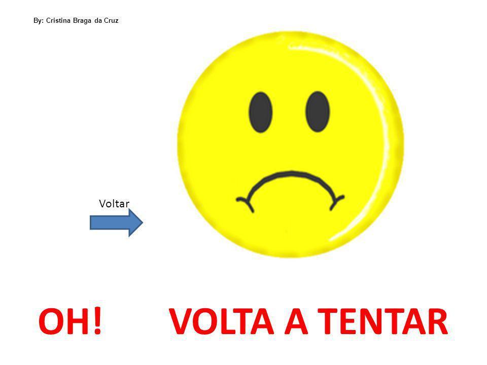 Voltar OH! VOLTA A TENTAR By: Cristina Braga da Cruz