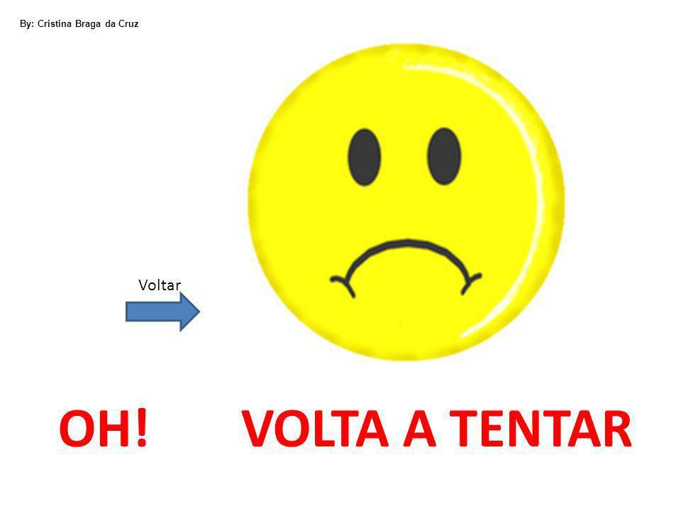 OH! VOLTA A TENTAR Voltar By: Cristina Braga da Cruz