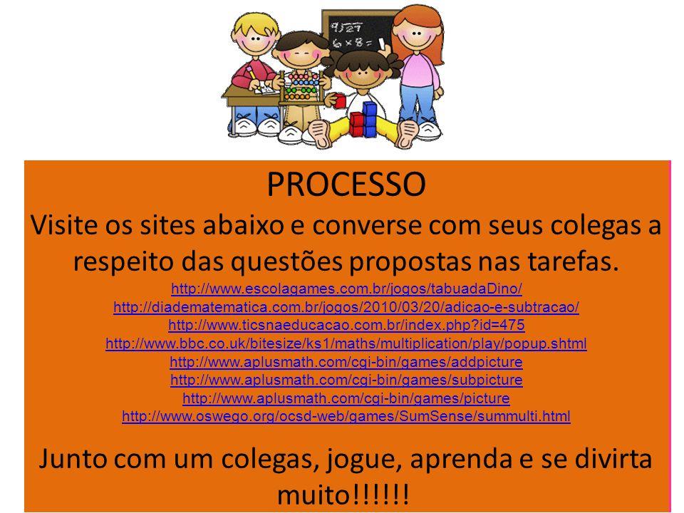PROCESSO Visite os sites abaixo e converse com seus colegas a respeito das questões propostas nas tarefas. http://www.escolagames.com.br/jogos/tabuada