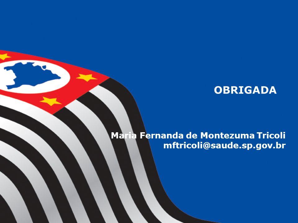 OBRIGADA Maria Fernanda de Montezuma Tricoli mftricoli@saude.sp.gov.br