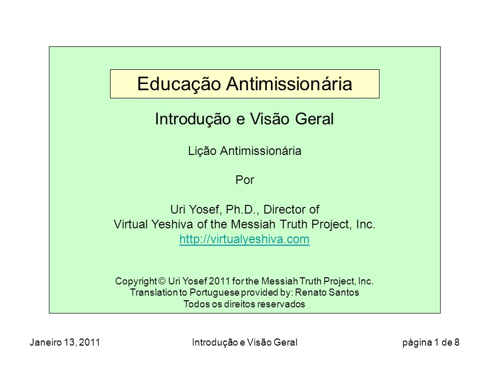 Janeiro 13, 2011Introdução e Visão Geral página 1 de 8 Introdução e Visão Geral Lição Antimissionária Por Uri Yosef, Ph.D., Director of Virtual Yeshiva of the Messiah Truth Project, Inc.
