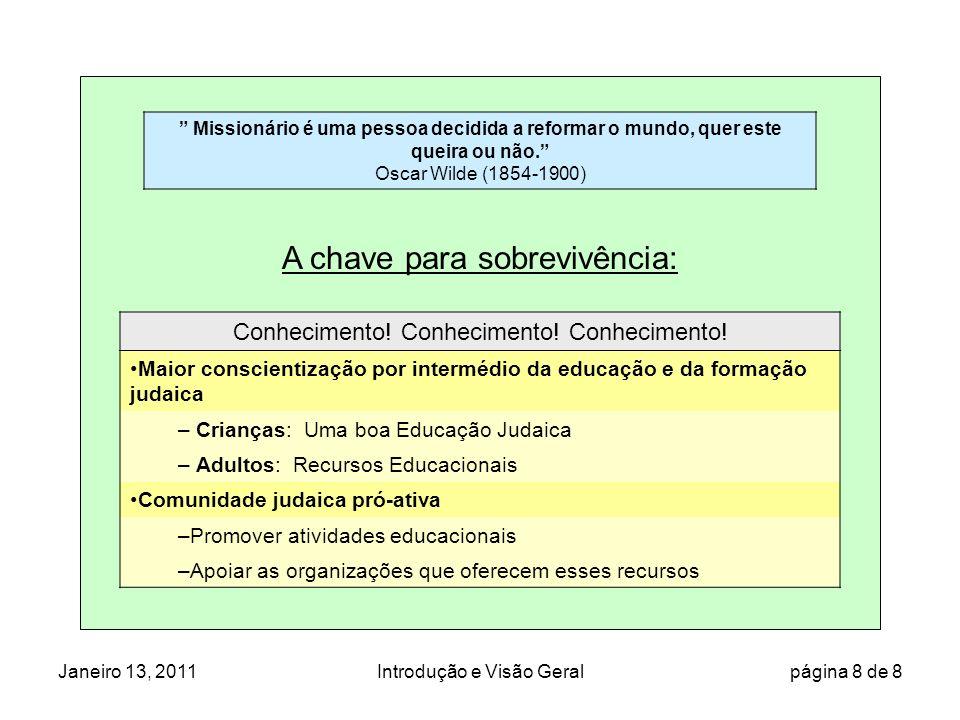 Janeiro 13, 2011Introdução e Visão Geral página 8 de 8 A chave para sobrevivência: Conhecimento.