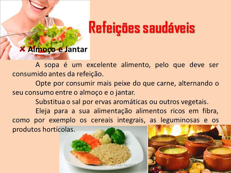 Refeições saudáveis Cristiana - Azeredo Perdigão A sopa é um excelente alimento, pelo que deve ser consumido antes da refeição. Opte por consumir mais