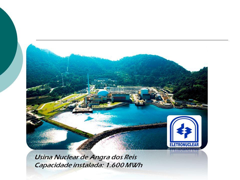 Usina Nuclear de Angra dos Reis Capacidade instalada: 1.600 MWh