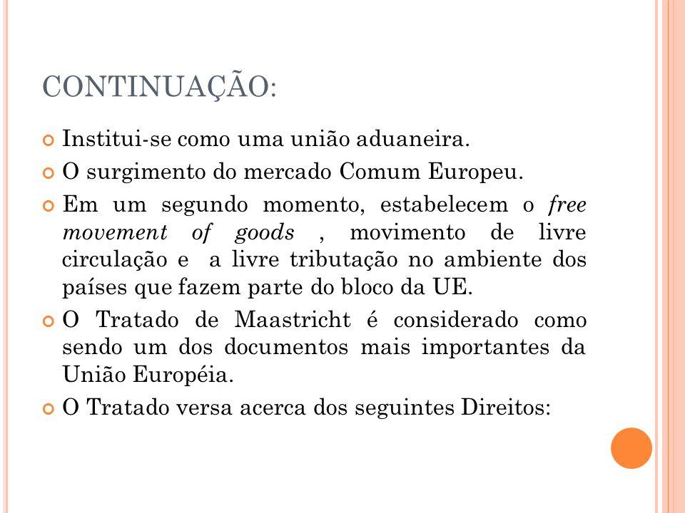 CONTINUAÇÃO: Institui-se como uma união aduaneira. O surgimento do mercado Comum Europeu. Em um segundo momento, estabelecem o free movement of goods,