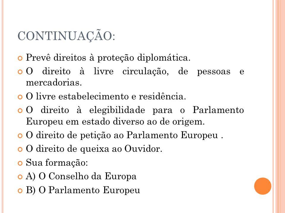 CONTINUAÇÃO: Prevê direitos à proteção diplomática. O direito à livre circulação, de pessoas e mercadorias. O livre estabelecimento e residência. O di