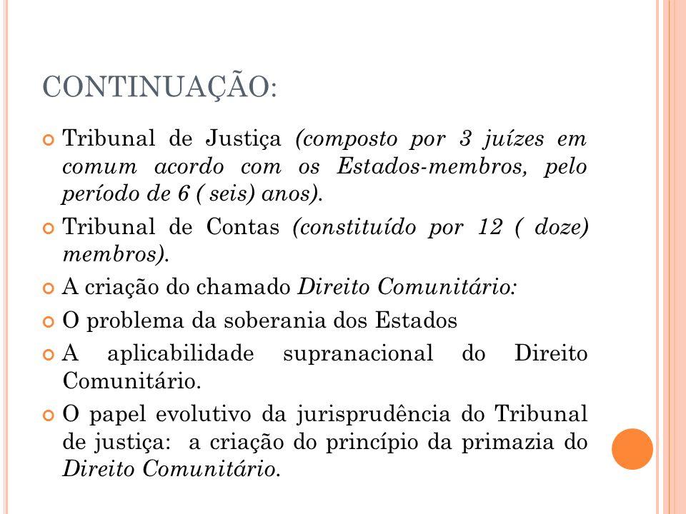 CONTINUAÇÃO: Tribunal de Justiça (composto por 3 juízes em comum acordo com os Estados-membros, pelo período de 6 ( seis) anos). Tribunal de Contas (c