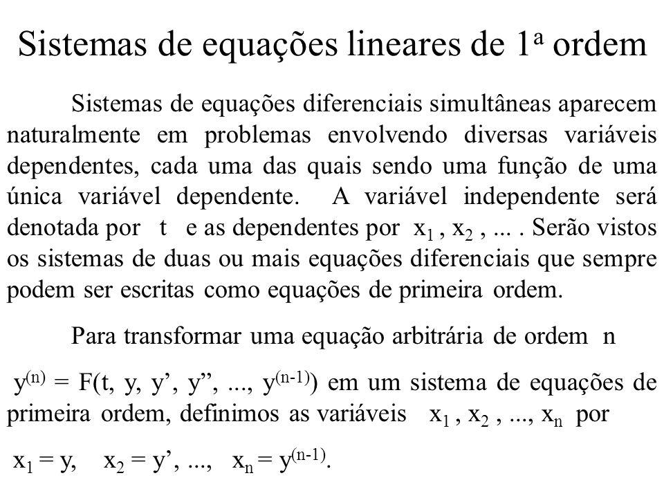 Sistemas de equações lineares de 1 a ordem Sistemas de equações diferenciais simultâneas aparecem naturalmente em problemas envolvendo diversas variáv