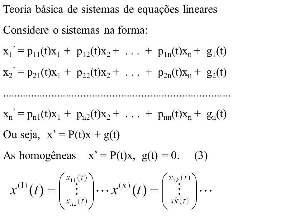 Teoria básica de sistemas de equações lineares Considere o sistemas na forma: x 1 = p 11 (t)x 1 + p 12 (t)x 2 +... + p 1n (t)x n + g 1 (t) x 2 = p 21