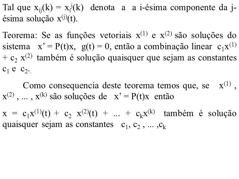 Tal que x ij (k) = x i j (k) denota a a i-ésima componente da j- ésima solução x (j) (t). Teorema: Se as funções vetoriais x (1) e x (2) são soluções