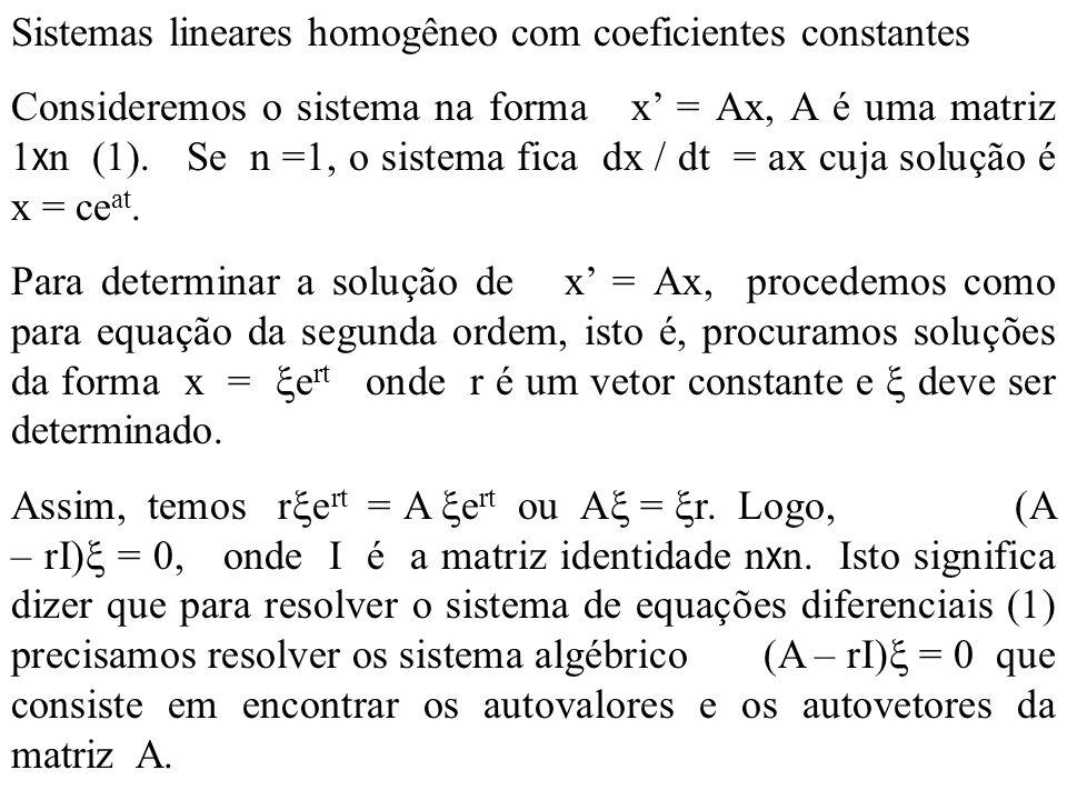 Sistemas lineares homogêneo com coeficientes constantes Consideremos o sistema na forma x = Ax, A é uma matriz 1 x n (1). Se n =1, o sistema fica dx /