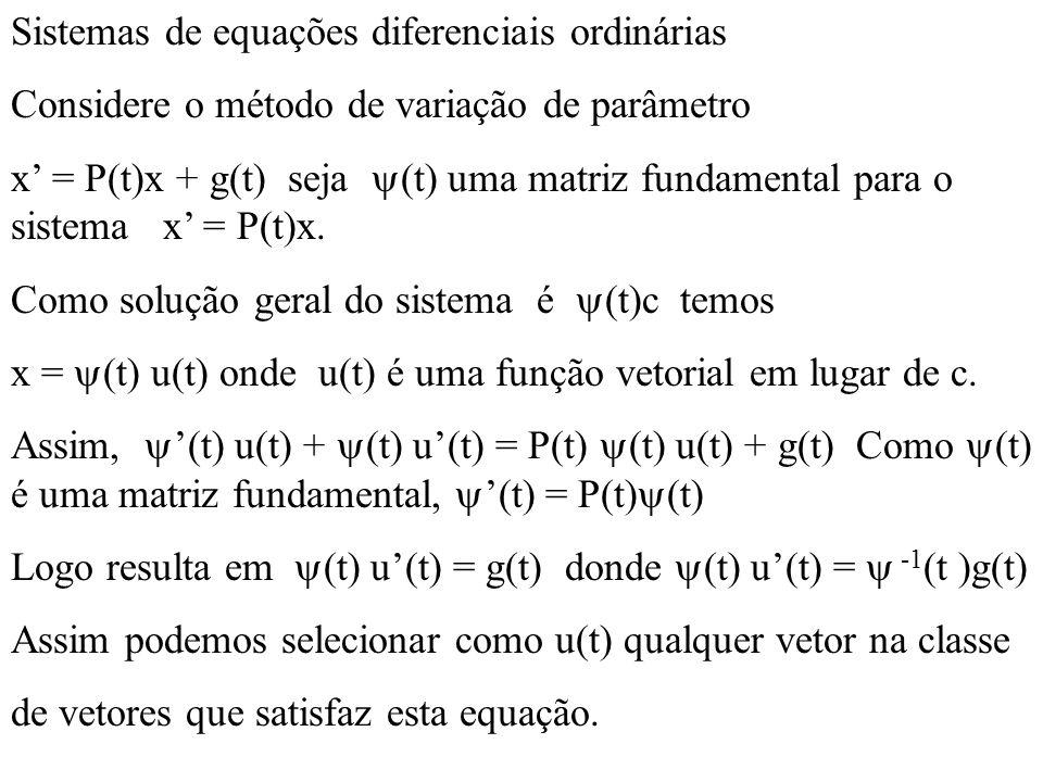 Sistemas de equações diferenciais ordinárias Considere o método de variação de parâmetro x = P(t)x + g(t) seja (t) uma matriz fundamental para o siste