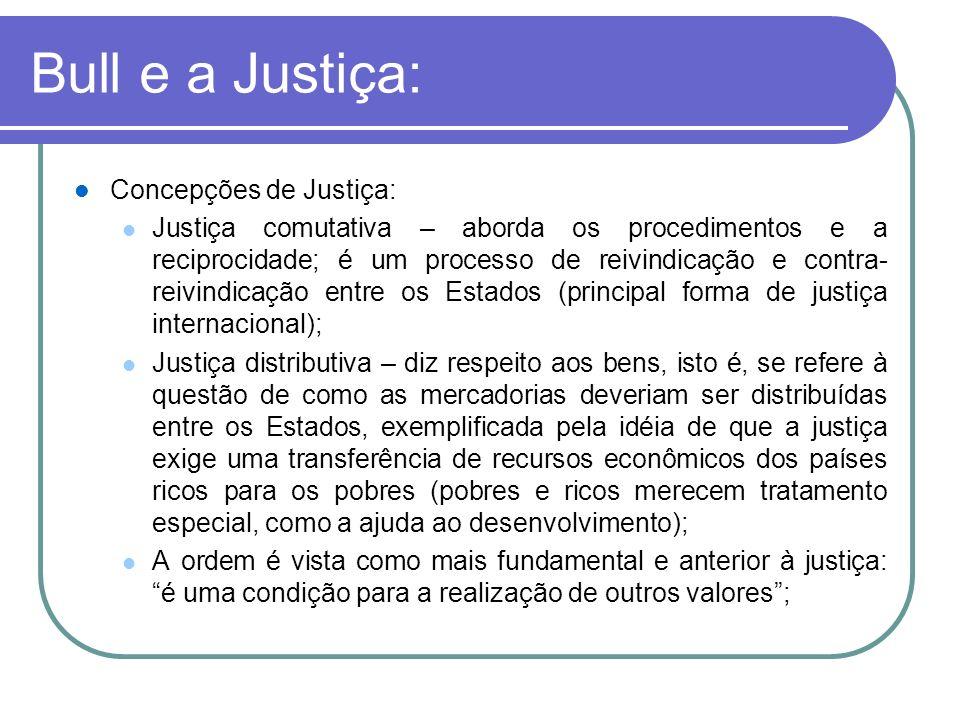 Bull e a Justiça: Concepções de Justiça: Justiça comutativa – aborda os procedimentos e a reciprocidade; é um processo de reivindicação e contra- reiv