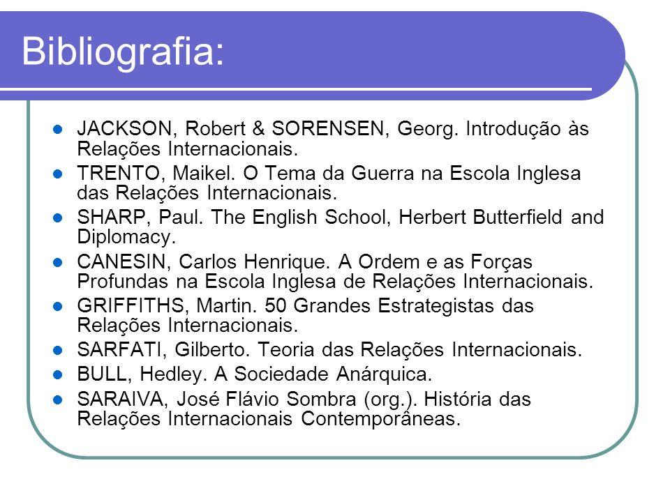 Bibliografia: JACKSON, Robert & SORENSEN, Georg. Introdução às Relações Internacionais. TRENTO, Maikel. O Tema da Guerra na Escola Inglesa das Relaçõe