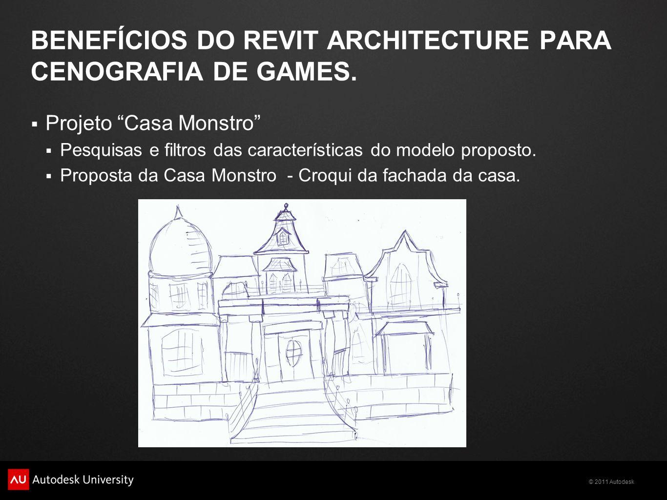 © 2011 Autodesk BENEFÍCIOS DO REVIT ARCHITECTURE PARA CENOGRAFIA DE GAMES. Projeto Casa Monstro Pesquisas e filtros das características do modelo prop