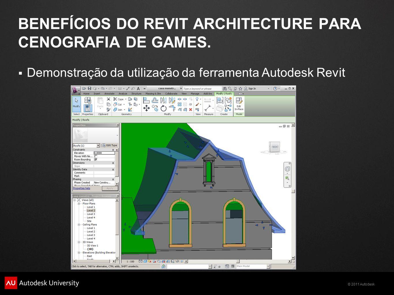 © 2011 Autodesk BENEFÍCIOS DO REVIT ARCHITECTURE PARA CENOGRAFIA DE GAMES. Demonstração da utilização da ferramenta Autodesk Revit