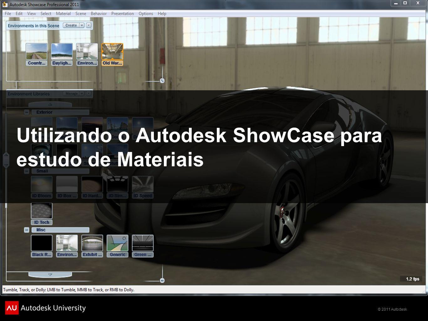 © 2011 Autodesk Utilizando o Autodesk ShowCase para estudo de Materiais Conceito Autodesk ShowCase permite aos usuários visualizarem imagens realistas dos modelos tridimensionais, auxiliando na Prototipagem Digital.