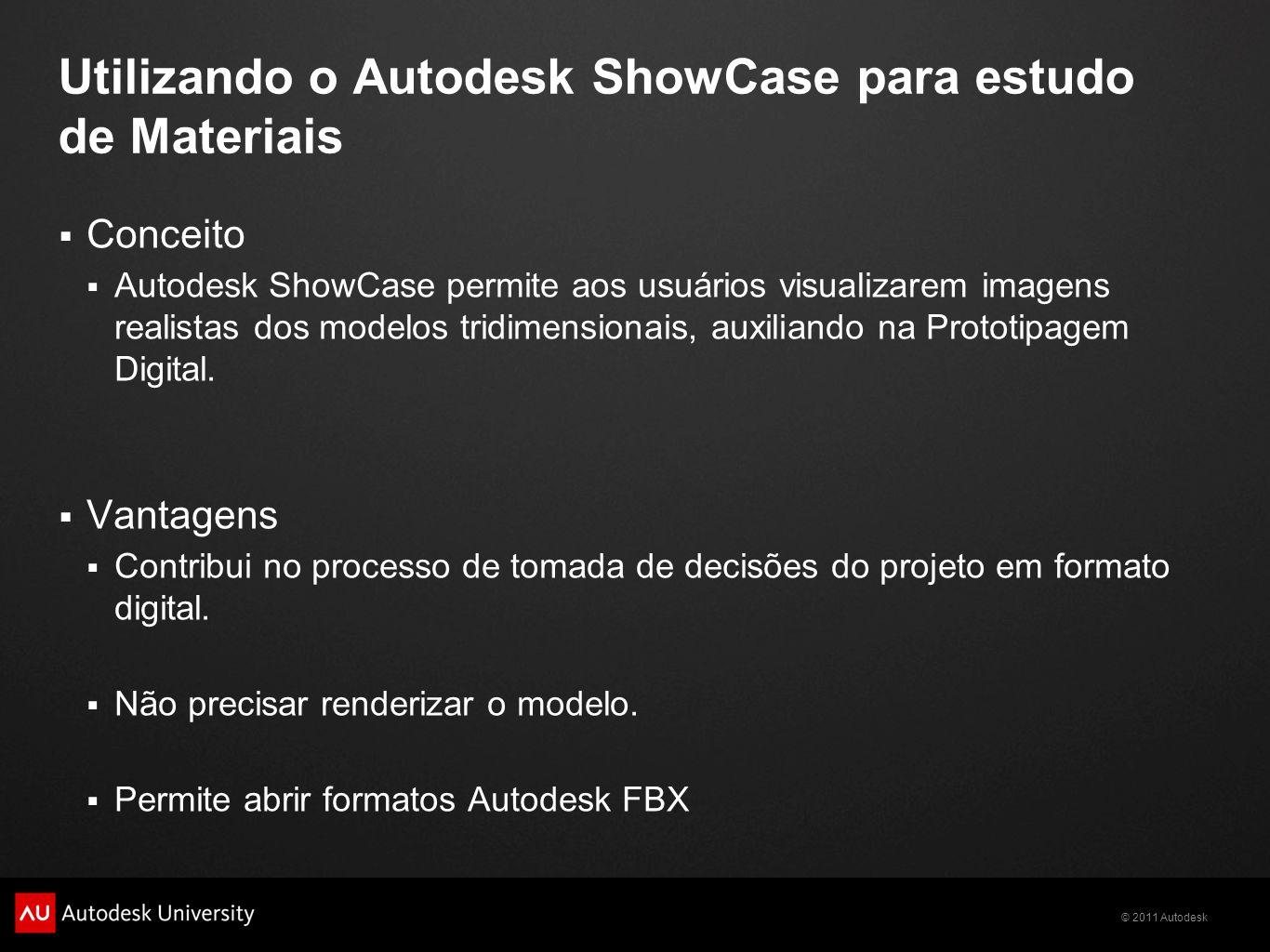 © 2011 Autodesk Utilizando o Autodesk ShowCase para estudo de Materiais Conceito Autodesk ShowCase permite aos usuários visualizarem imagens realistas