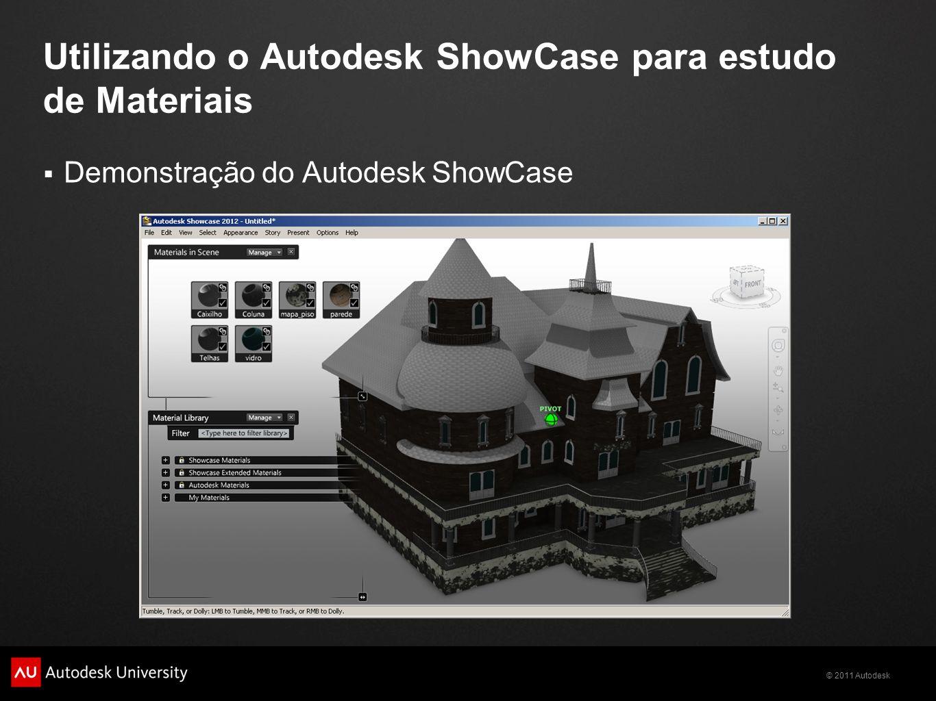 © 2011 Autodesk Utilizando o Autodesk ShowCase para estudo de Materiais Demonstração do Autodesk ShowCase