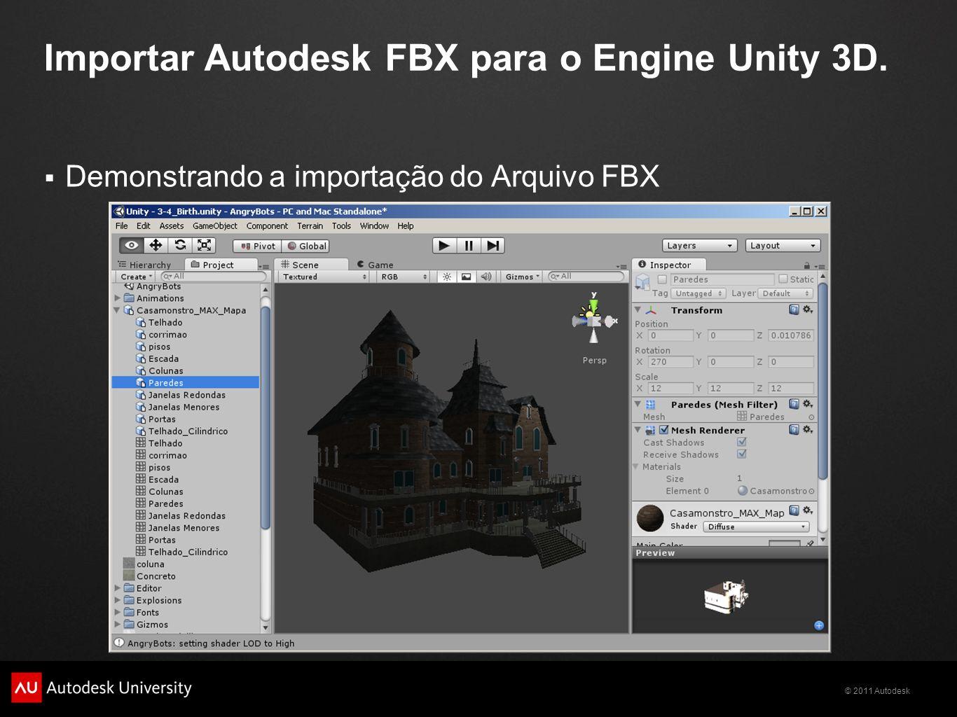 © 2011 Autodesk Importar Autodesk FBX para o Engine Unity 3D. Demonstrando a importação do Arquivo FBX