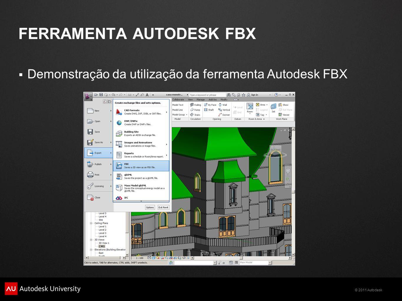 © 2011 Autodesk FERRAMENTA AUTODESK FBX Demonstração da utilização da ferramenta Autodesk FBX