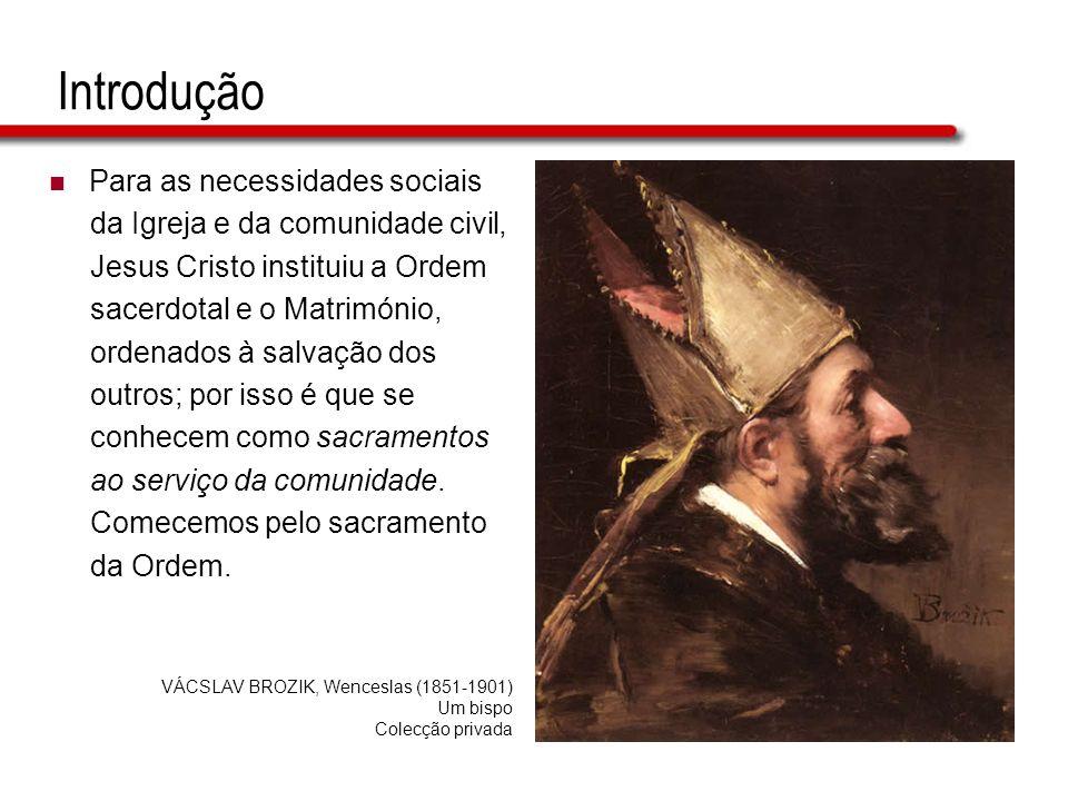 Introdução Para as necessidades sociais da Igreja e da comunidade civil, Jesus Cristo instituiu a Ordem sacerdotal e o Matrimónio, ordenados à salvaçã