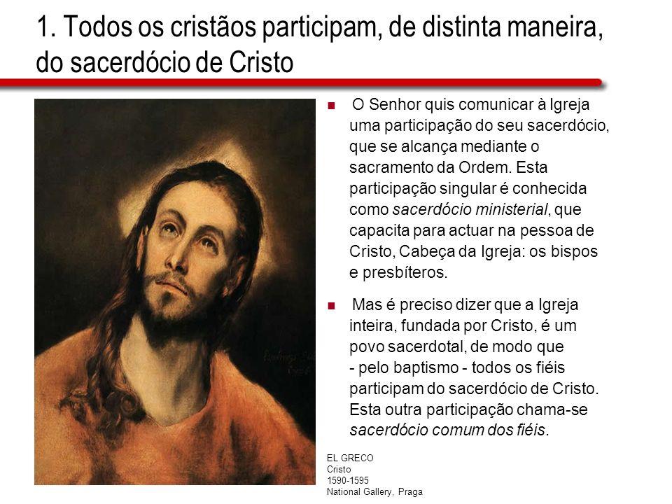 1. Todos os cristãos participam, de distinta maneira, do sacerdócio de Cristo O Senhor quis comunicar à Igreja uma participação do seu sacerdócio, que