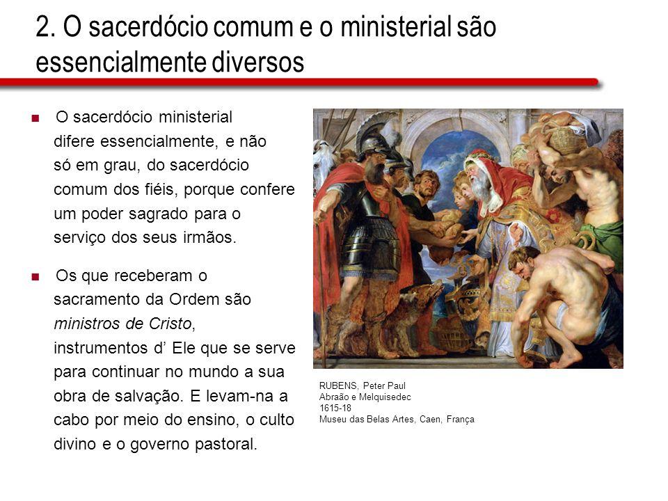 2. O sacerdócio comum e o ministerial são essencialmente diversos O sacerdócio ministerial difere essencialmente, e não só em grau, do sacerdócio comu