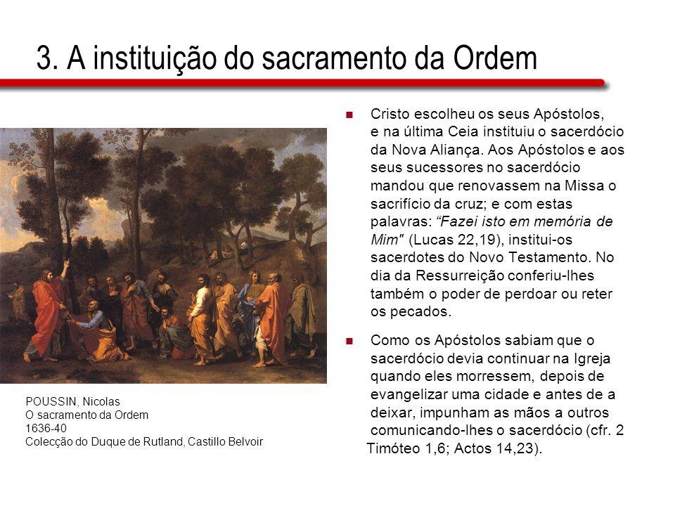 3. A instituição do sacramento da Ordem Cristo escolheu os seus Apóstolos, e na última Ceia instituiu o sacerdócio da Nova Aliança. Aos Apóstolos e ao
