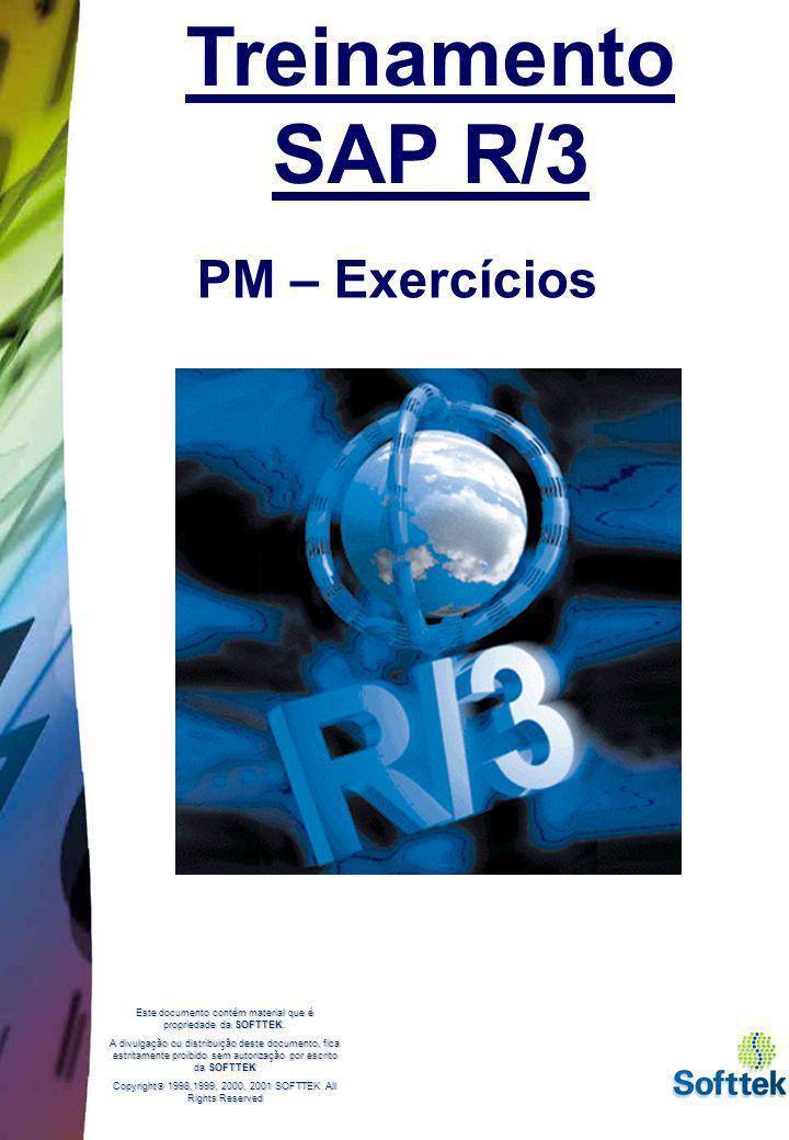 Treinamento SAP R/3 PM – Exercícios Este documento contém material que é propriedade da SOFTTEK. A divulgação ou distribuição deste documento, fica es