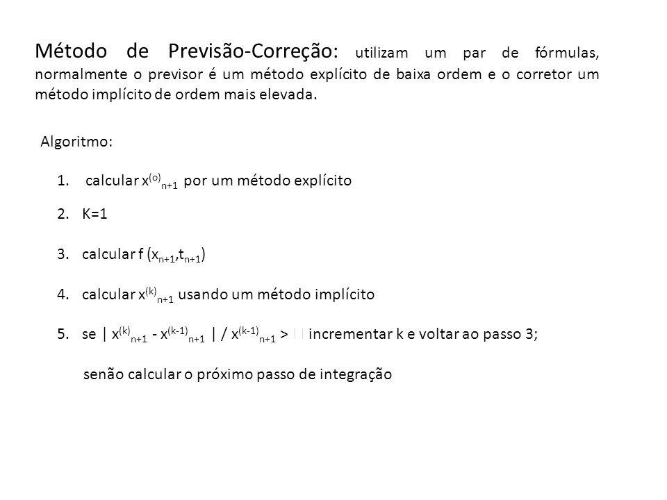 Método de Previsão-Correção: utilizam um par de fórmulas, normalmente o previsor é um método explícito de baixa ordem e o corretor um método implícito