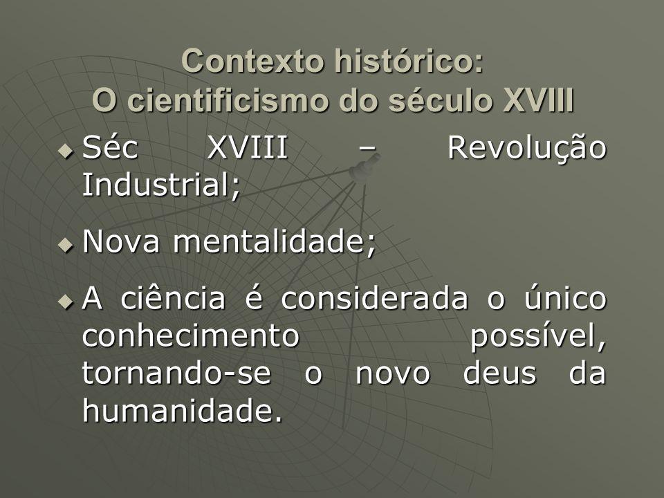 Contexto histórico: O cientificismo do século XVIII Séc XVIII – Revolução Industrial; Séc XVIII – Revolução Industrial; Nova mentalidade; Nova mentali