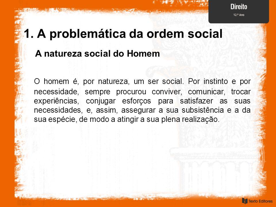 1. A problemática da ordem social A natureza social do Homem O homem é, por natureza, um ser social. Por instinto e por necessidade, sempre procurou c