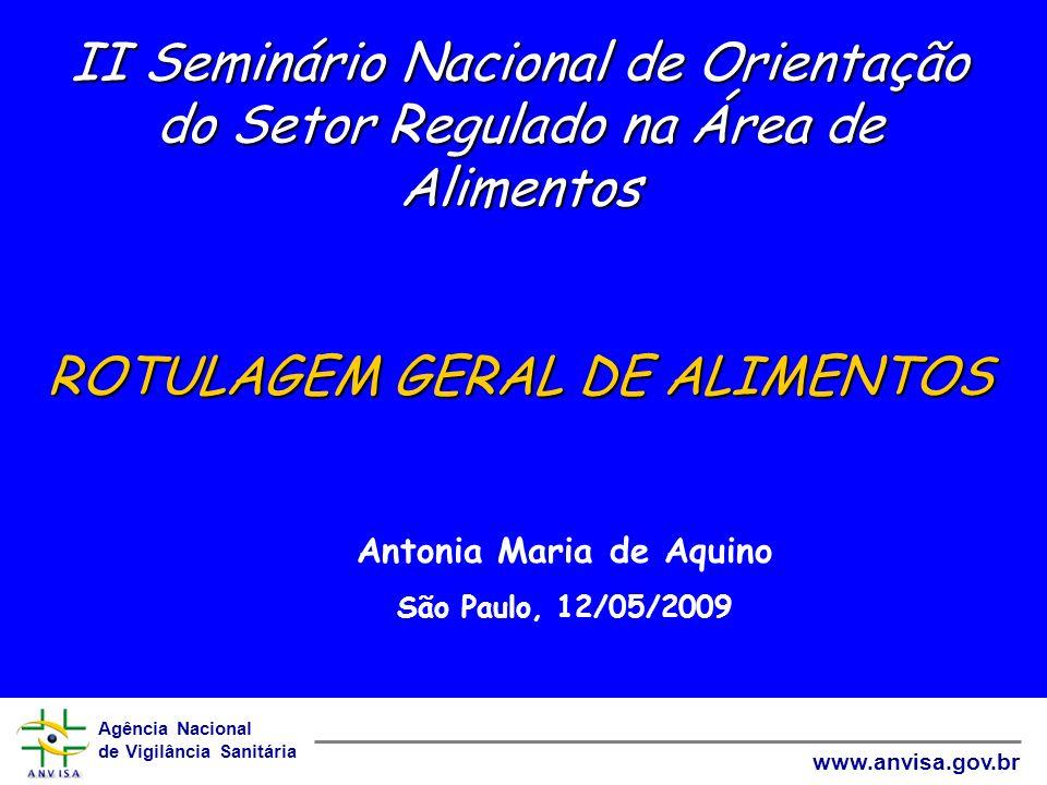 Agência Nacional de Vigilância Sanitária www.anvisa.gov.br II Seminário Nacional de Orientação do Setor Regulado na Área de Alimentos ROTULAGEM GERAL