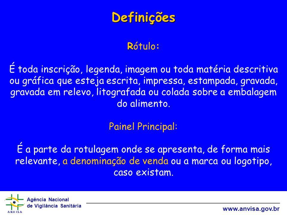Agência Nacional de Vigilância Sanitária www.anvisa.gov.br Definições R Definições Rótulo: É toda inscrição, legenda, imagem ou toda matéria descritiv