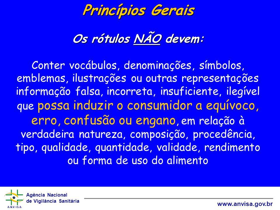 Agência Nacional de Vigilância Sanitária www.anvisa.gov.br Princípios Gerais Os rótulos NÃO devem: Princípios Gerais Os rótulos NÃO devem: Conter vocá