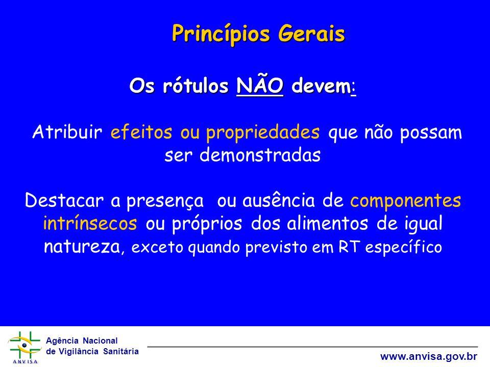 Agência Nacional de Vigilância Sanitária www.anvisa.gov.br Os rótulos NÃO devem Os rótulos NÃO devem : Atribuir efeitos ou propriedades que não possam