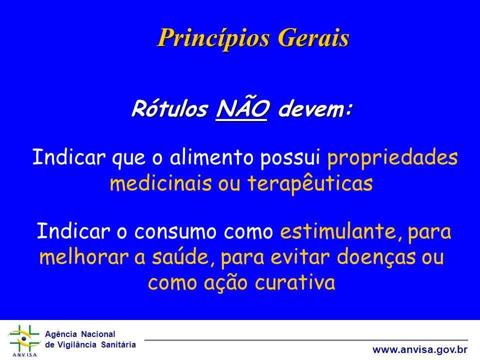 Agência Nacional de Vigilância Sanitária www.anvisa.gov.br Rótulos NÃO devem: Rótulos NÃO devem: Indicar que o alimento possui propriedades medicinais