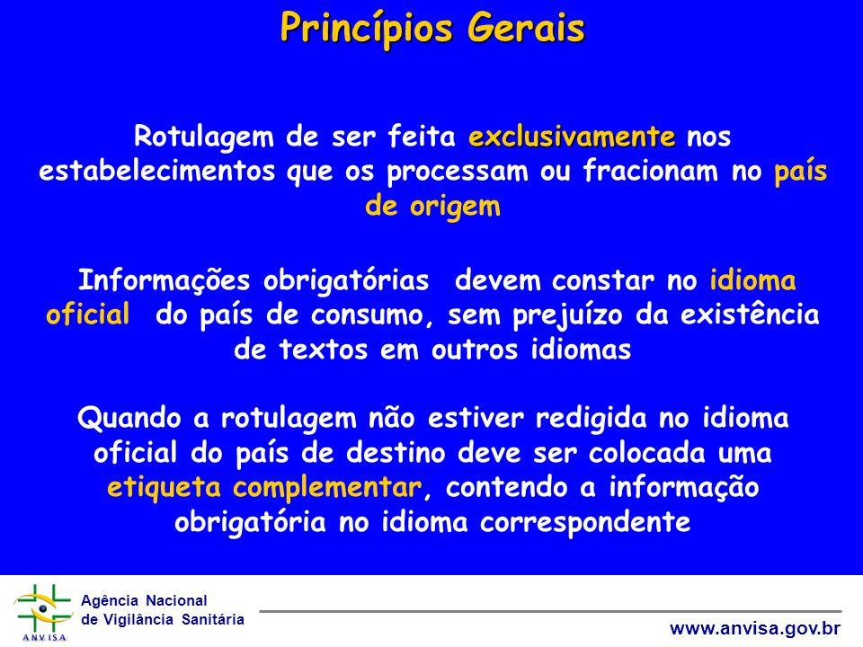 Agência Nacional de Vigilância Sanitária www.anvisa.gov.br Princípios Gerais exclusivamente Princípios Gerais Rotulagem de ser feita exclusivamente no