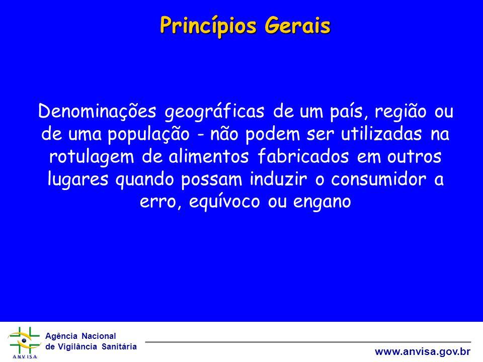 Agência Nacional de Vigilância Sanitária www.anvisa.gov.br Princípios Gerais Princípios Gerais Denominações geográficas de um país, região ou de uma p