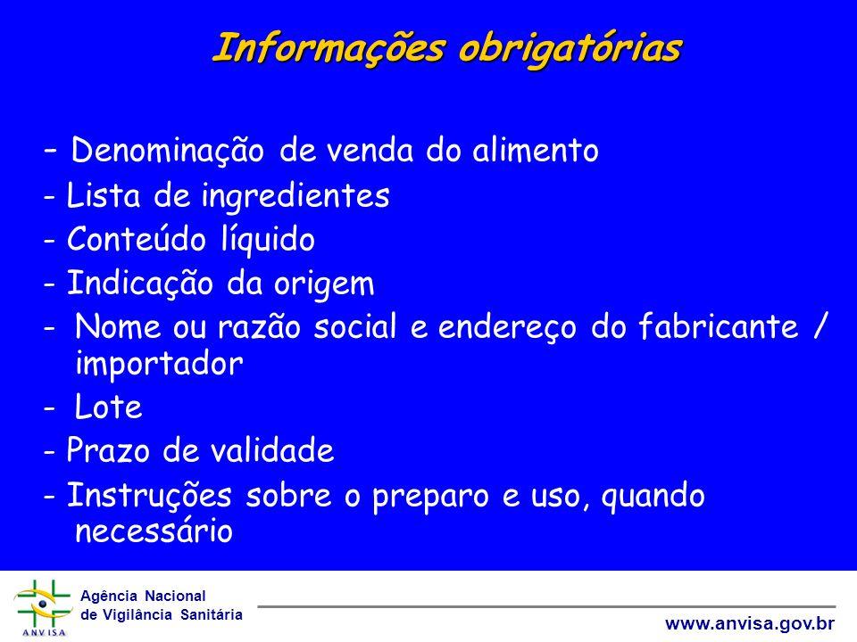 Agência Nacional de Vigilância Sanitária www.anvisa.gov.br Informações obrigatórias - Denominação de venda do alimento - Lista de ingredientes - Conte